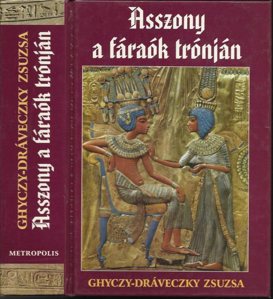 Ghyczy-Dráveczky Zsuzsa: Asszony a fáraók trónján